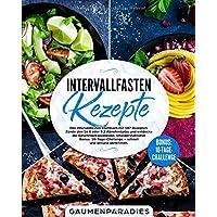 Intervallfasten Rezepte: Das Intervallfasten Kochbuch mit 107 Rezepten. Zünde den 16:8 oder 5:2 Abnehmturbo und entdecke die Geschmacksexplosion. ... – schnell und gesund abnehmen.