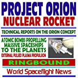 Project Orion Nuclear Pulse Rocket, Technical Reports on the Orion Concept, Atomic Bombs Propelling Massive Spaceships to the Planets, External Pulsed Plasma Propulsion (Ringbound)