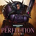 Perfection: Warhammer 40,000 Audiobook by Nick Kyme Narrated by Gareth Armstrong, Chris Fairbank, Jonathan Keeble, David Timson