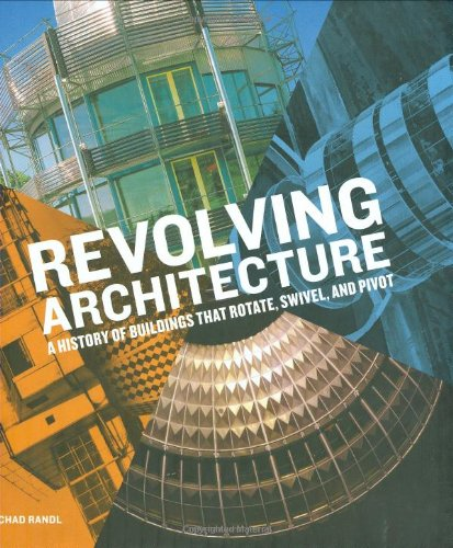 (Revolving Architecture: A History of Buildings that Rotate, Swivel, and Pivot)