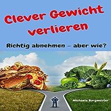 Clever Gewicht verlieren: Richtig abnehmen – aber wie? Hörbuch von Michaela Burgmeister Gesprochen von: Ilana Ringwald