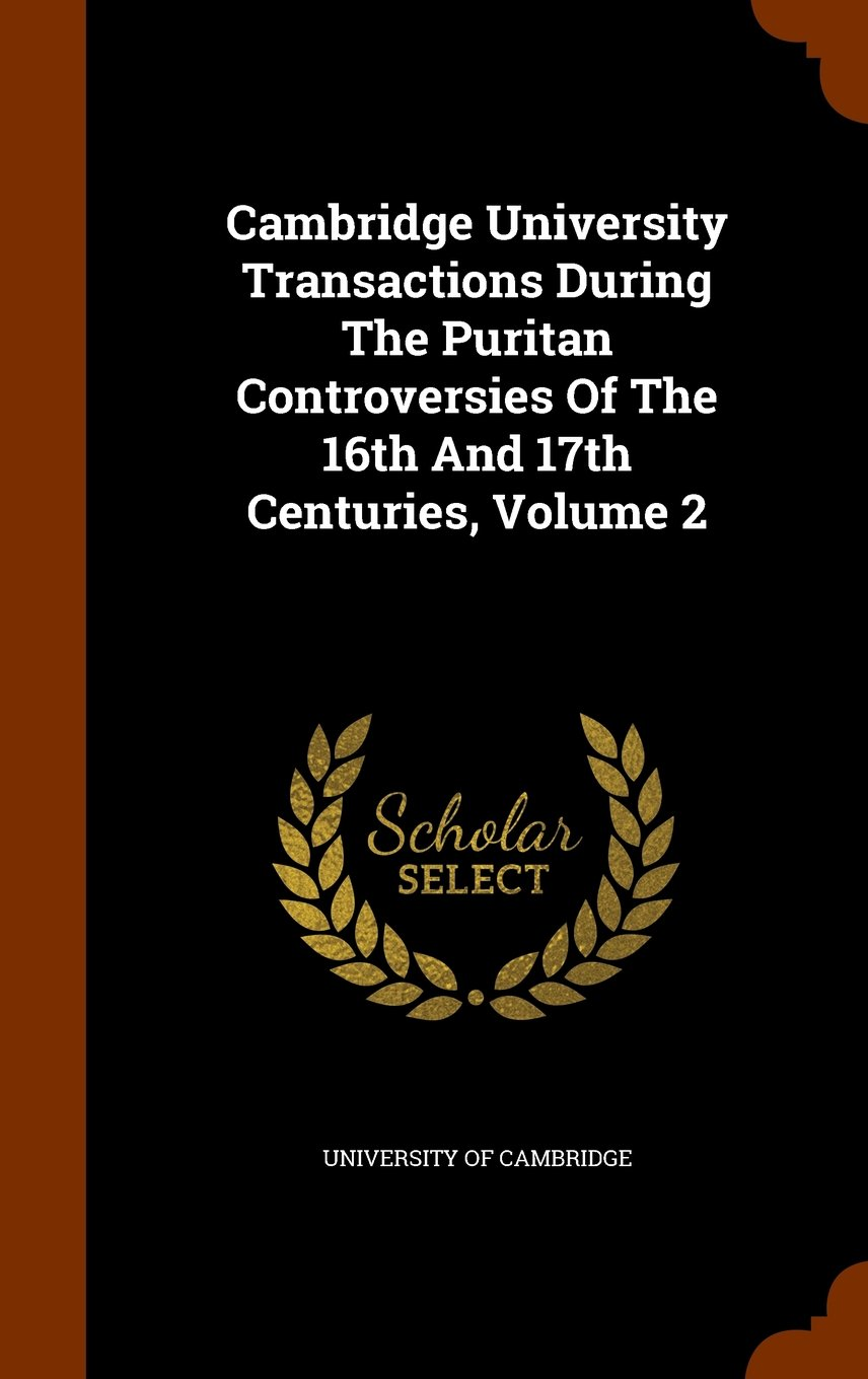 Download Cambridge University Transactions During The Puritan Controversies Of The 16th And 17th Centuries, Volume 2 PDF