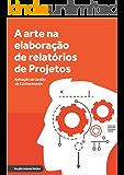 A arte na elaboração de relatório de projetos: Aplicação da gestão de conhecimento (Gestão de projetos Livro 1)