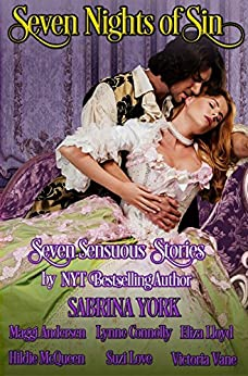 Seven Nights Of Sin: Seven Sensuous Stories by Bestselling Historical Romance Authors by [Vane, Victoria, York, Sabrina, Connolly, Lynne, Lloyd, Eliza, Love, Suzi, Andersen, Maggi, McQueen, Hildie]