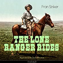 The Lone Ranger Rides Audiobook by Fran Striker Narrated by Jack Brown