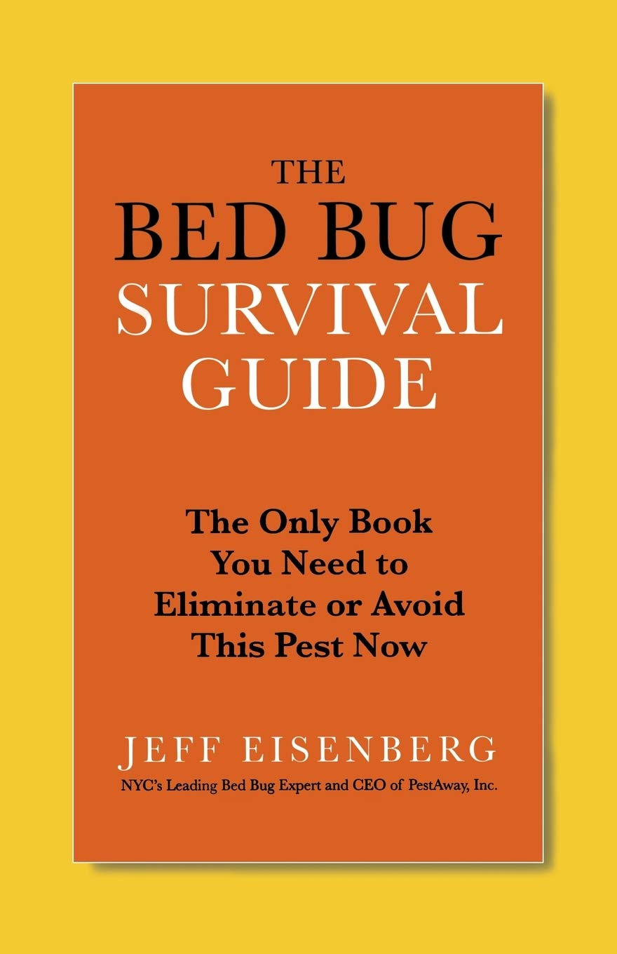 The Bed Bug Survival Guide  The Only Book You Need To Eliminate Or Avoid This Pest Now