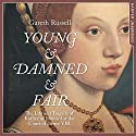 Young and Damned and Fair: The Life and Tragedy of Catherine Howard at the Court of Henry VIII Hörbuch von Gareth Russell Gesprochen von: Jenny Funnell