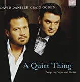 A Quiet Thing; Songs for Voice and Guitar - David Daniels & Craig Ogden