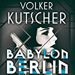 Babylon Berlin: Gereon Rath, Book 1 | Volker Kutscher