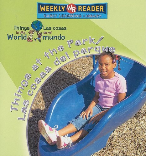 Things at the Park/ Las Cosas Del Parque (Things in My World/ Las Cosas De Mi Mundo) (Spanish and English Edition) PDF