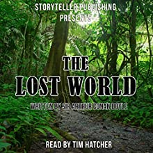 The Lost World Audiobook by Arthur Conan Doyle Narrated by Tim Hatcher