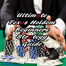 Ultimate Texas Holdem Beginners Strategy Guide Audiobook by Ace High Publishing Narrated by Tony Armagno