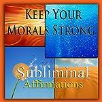 Keep Your Morals Strong Subliminal Affirmations: Moral Values & High Integrity, Solfeggio Tones, Binaural Beats, Self Help Meditation Hypnosis | Subliminal Hypnosis
