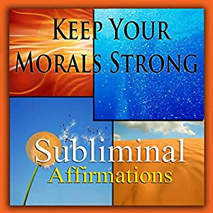 Keep Your Morals Strong Subliminal Affirmations Speech