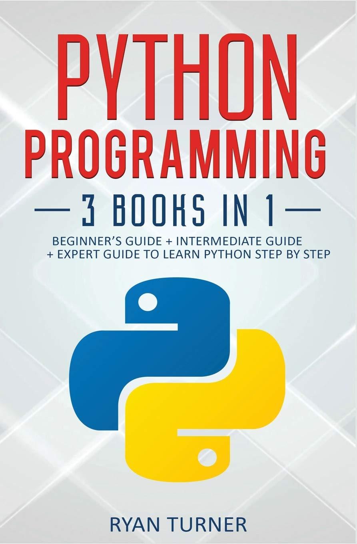 Python Programming: 3 Books in 1: Beginner's Guide +
