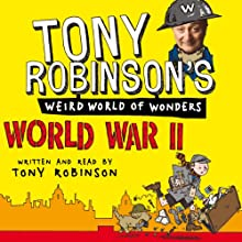 Tony Robinson's Weird World of Wonders! World War II Audiobook by Tony Robinson Narrated by Tony Robinson
