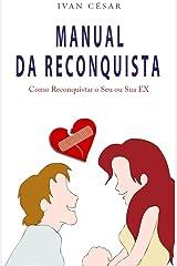 Manual da Reconquista: Como reconquistar o seu ou sua ex eBook Kindle