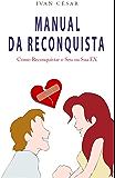 Manual da Reconquista: Como reconquistar o seu ou sua ex