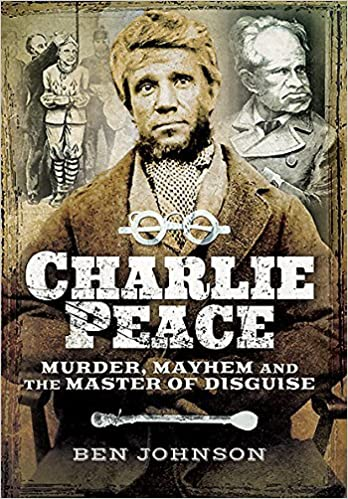 Book Charlie Peace: Murder, Mayhem and the Master of Disguise by Ben Johnson (2016-08-01)