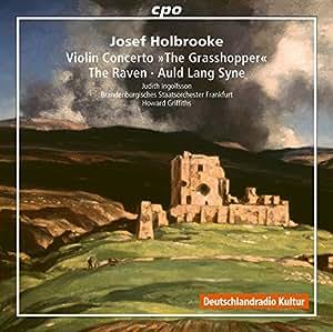 """Josef Holbrooke: Violin Concerto """"""""The Grasshopper"""""""" - The Raven - Auld Lang Syne"""