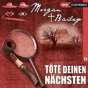 Töte deinen Nächsten (Morgan und Bailey 13) Hörspiel
