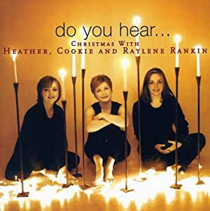 Do You Hear... : Christmas with Heather, Cookie and Raylene Rankin