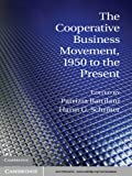 img - for The Cooperative Business Movement, 1950 to the Present (Comparative Perspectives in Business History) book / textbook / text book