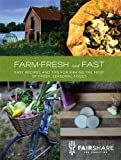 Farm-Fresh and Fast: Easy Recipes and Tips for Making the Most of Fresh, Seasonal Foods