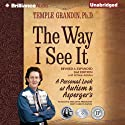 The Way I See It: A Personal Look at Autism & Asperger's (Revised and Expanded Edition) Audiobook by Temple Grandin Ph.D. Narrated by Laural Merlington