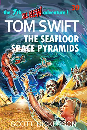 Tom Swift Lives! The Seafloor Space Pyramids: the Decider has the teen super genius--by the dreams! (Tom Swift reimagined! Book 39) (Tom Swift Kindle Books)