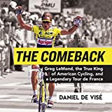The Comeback: Greg LeMond, the True King of American Cycling, and a Legendary Tour de France