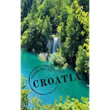 Traveling To Croatia: Blank Travel Journal, 5 x 8, 108 Lined Pages (Travel Planner & Organizer)