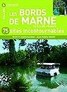 Les bords de Marne en Ile-de-France : 75 sites incontournables par Hervet