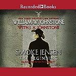 Smoke Jensen, the Beginning | William W. Johnstone,J. A. Johnstone