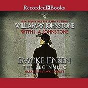 Smoke Jensen, the Beginning | William W. Johnstone, J. A. Johnstone