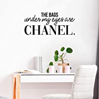 """Vinyl Wall Art Decal - The Bags Under My Eyes are Chanel - 15"""" x 34"""" - Sarcastic Motivational Optimistic Funny Quote…"""