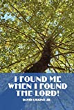 I Found Me When I Found the Lord!, David Liggins Jr., 1424181119