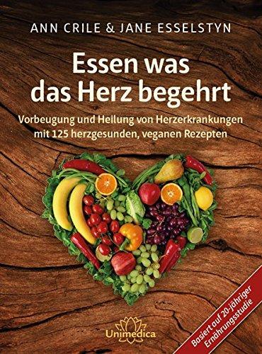 essen-was-das-herz-begehrt-vorbeugung-und-heilung-von-herzerkrankungen-mit-125-herzgesunden-veganen-rezepten