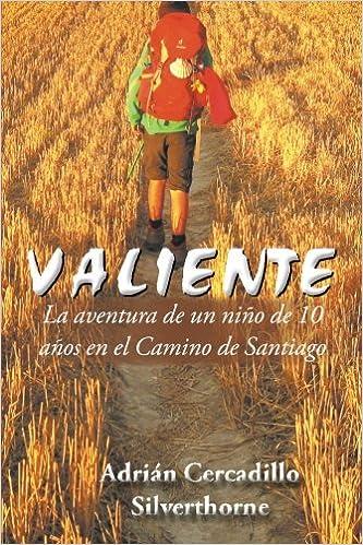 Valiente: La aventura de un niño de 10 años en el Camino de Santiago (Spanish Edition): Adrián Cercadillo Silverthorne: 9781504991902: Amazon.com: Books