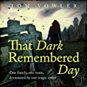 That Dark Remembered Day Audiobook by Tom Vowler Narrated by Russell Bentley