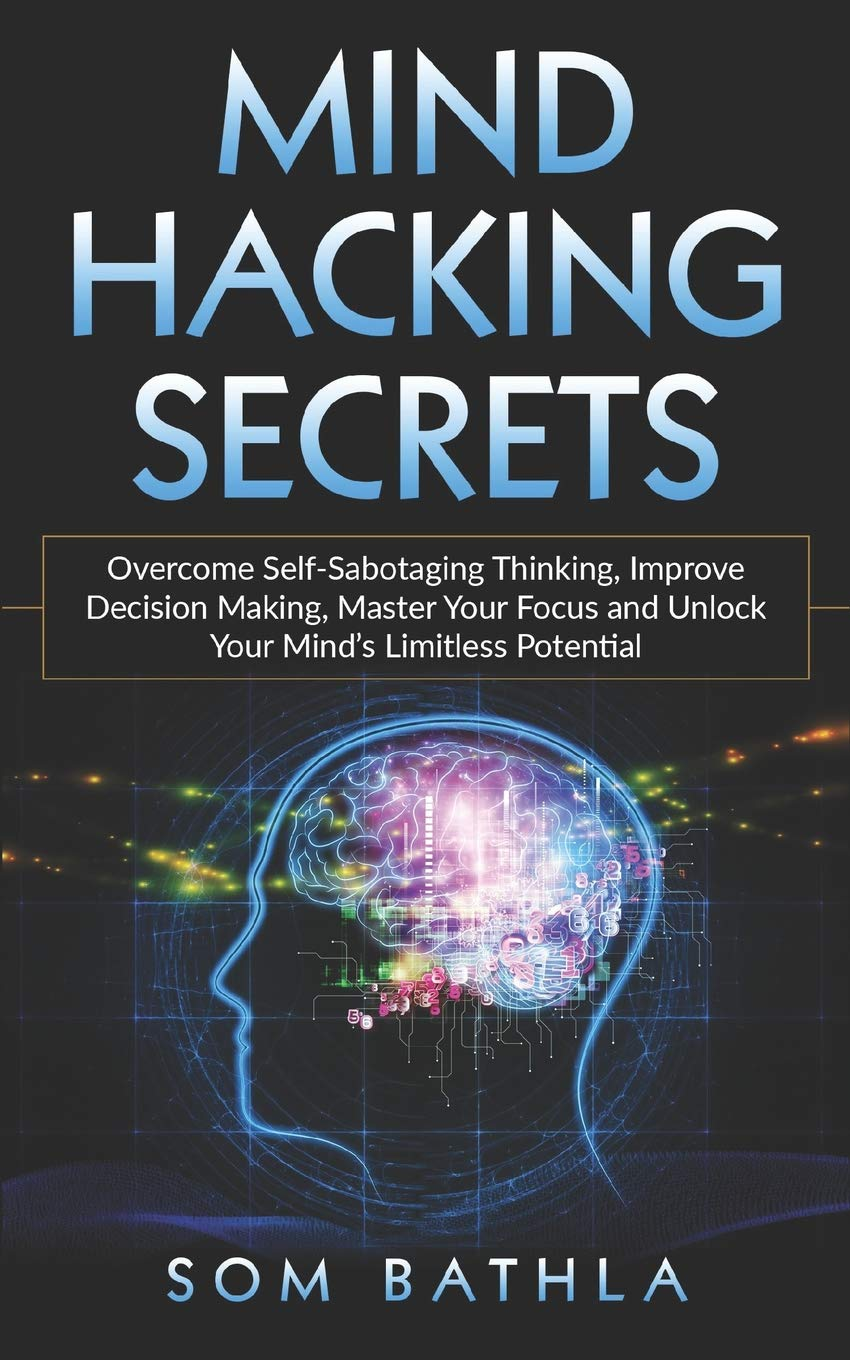Mind Hacking Secrets  Overcome Self Sabotaging Thinking Improve Decision Making Master Your Focus And Unlock Your Mind's Limitless Potential  Power Up Your Brain Band 3