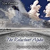 The Reluctant Alpha: Ranch to Market Chronicles, Book 1 | Nya Rawlyns
