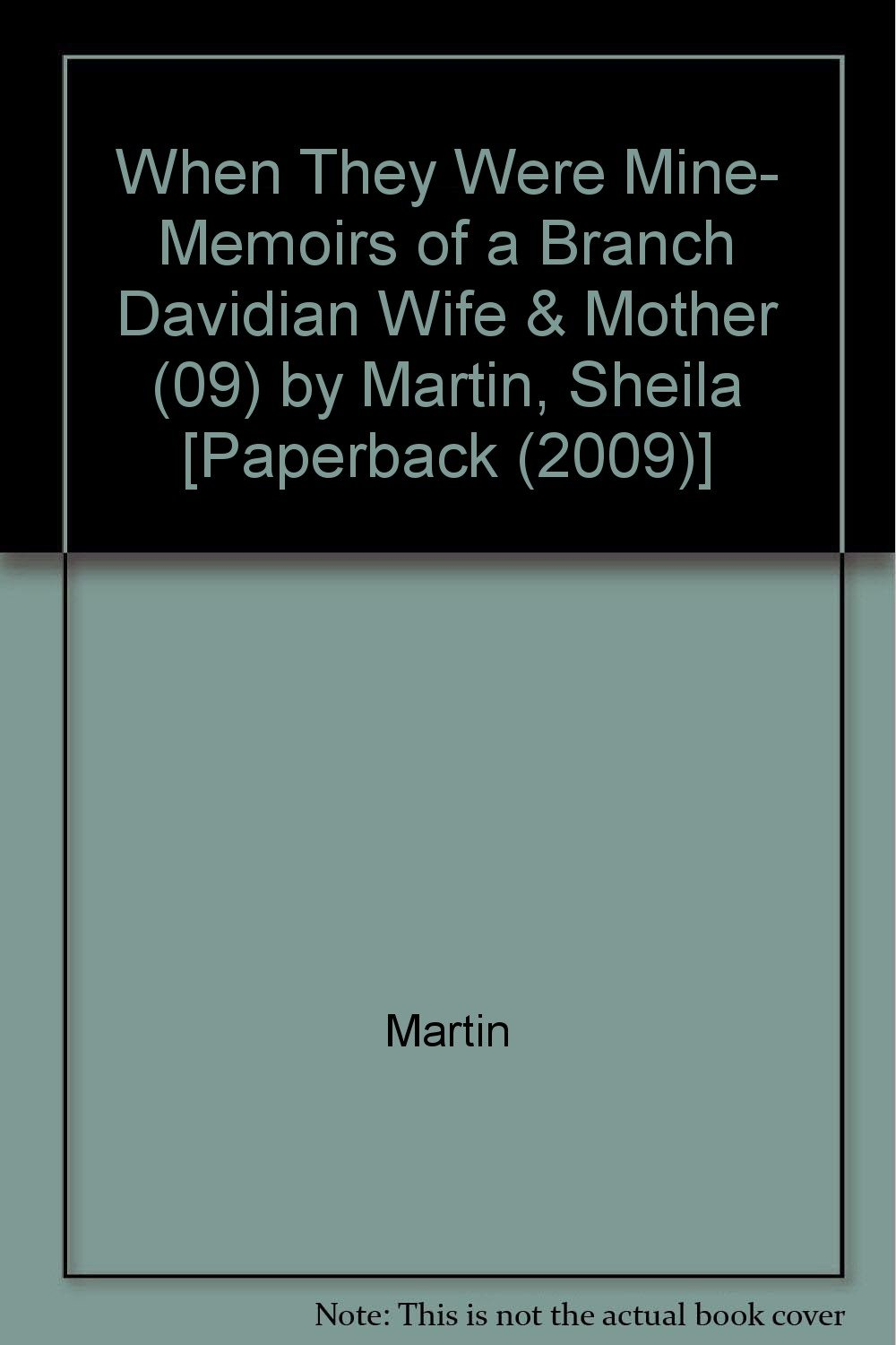 Download When They Were Mine- Memoirs of a Branch Davidian Wife & Mother (09) by Martin, Sheila [Paperback (2009)] ebook