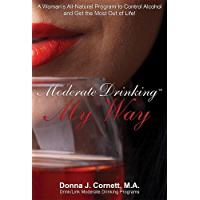 Moderate Drinking My Way: A Woman's All-Natural Program to Control Alcohol and Get the Most Out of Life!