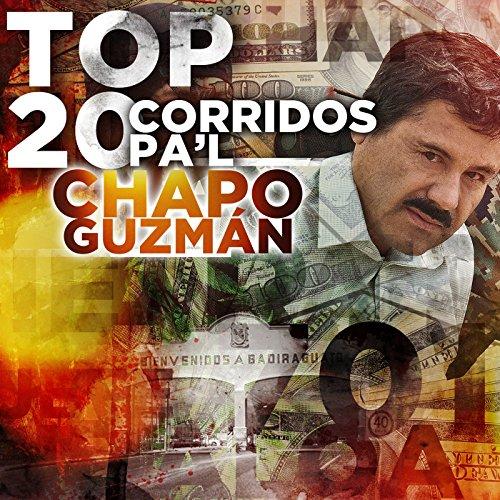 ... Top 20 Corridos Pal Chapo Guzman