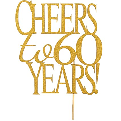 Amazon Cheers To 60 Years Cake Topper Gold Glitter Hello