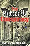 [(The Butterfly Conspiracy)] [By (author) James R Nelson] published on (December, 2009)
