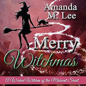 Merry Witchmas: A Wicked Witches of the Midwest Short Audiobook