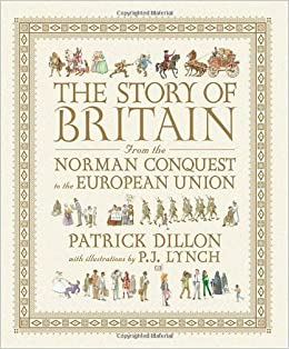 The Story Of Britain From The Norman Conquest To The European Union Patrick Dillon P J Lynch  Amazon Com Books