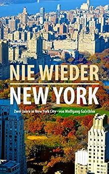 Nie wieder New York: 2 Jahre New York City von Wolfgang Ga(e)bler (German Edition) by [Gabler, Wolfgang]